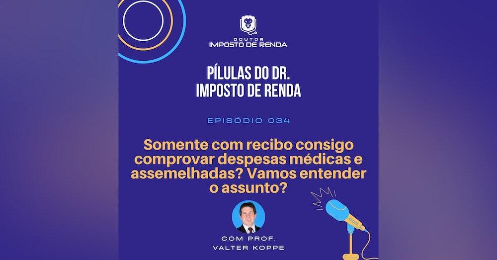 PDIR #034 – Somente com recibo, consigo comprovar despesas médicas e assemelhadas? Vamos entender o assunto?