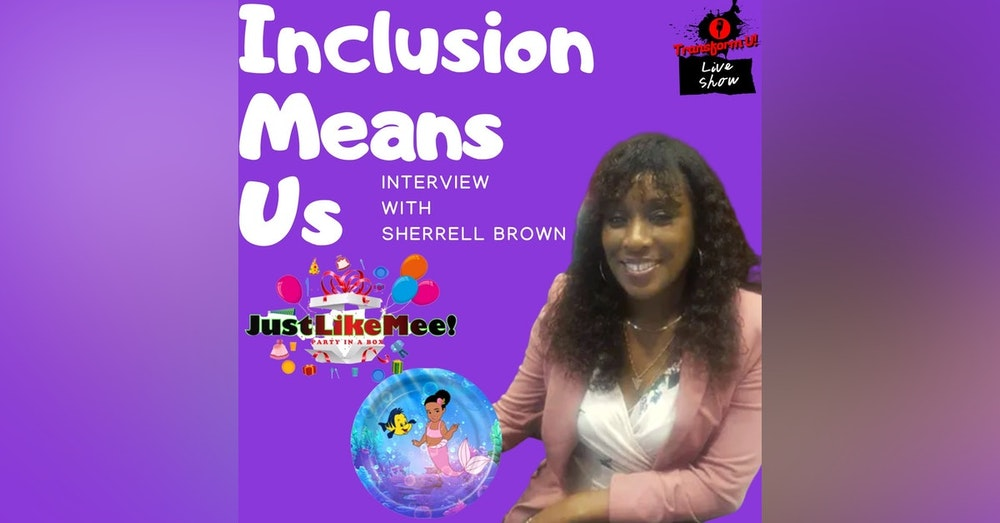 Why We Should Teach Our Children the Truth About Inclusion with Sherrell Brown of Just Like Mee