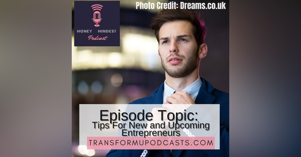 Ep 19 Tips For New and Upcoming Entrepreneurs