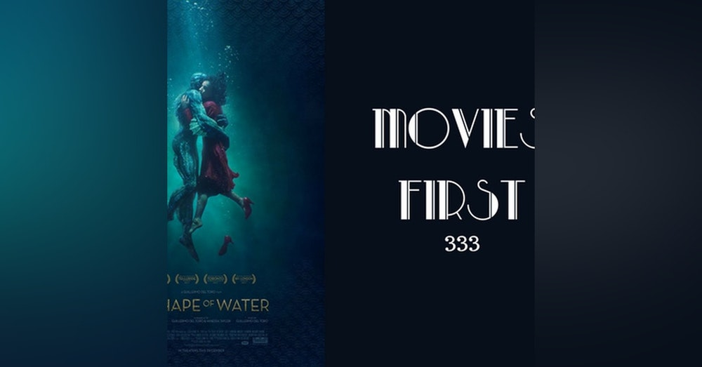 333: The Shape of Water - Movies First with Alex First