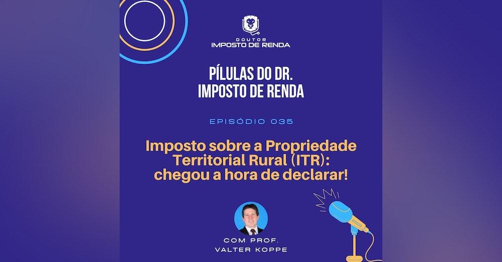 PDIR #035 – Imposto sobre a propriedade territorial rural – ITR. Chegou a hora de declarar!