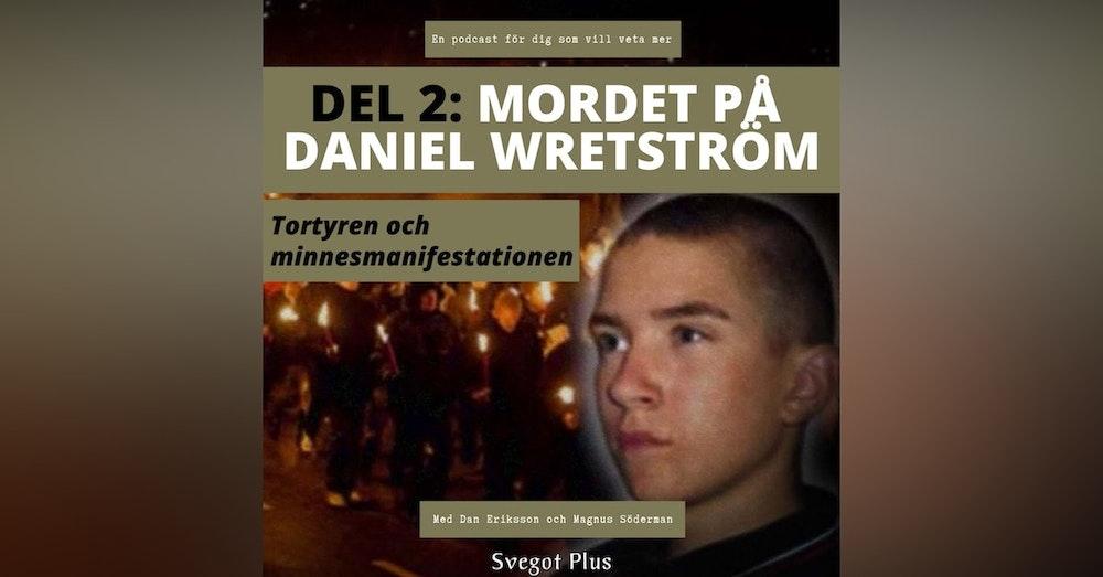 Om mordet på Daniel Wretström (Del 2: Tortyren och minnesmanifestationen)