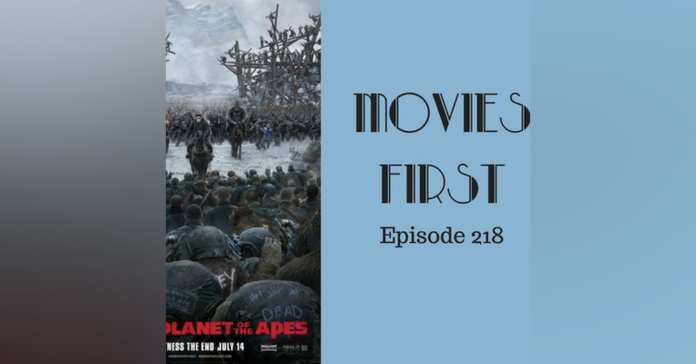 220: War For The Planet Of The Apes - Movies First with Alex First & Chris Coleman Episode 218