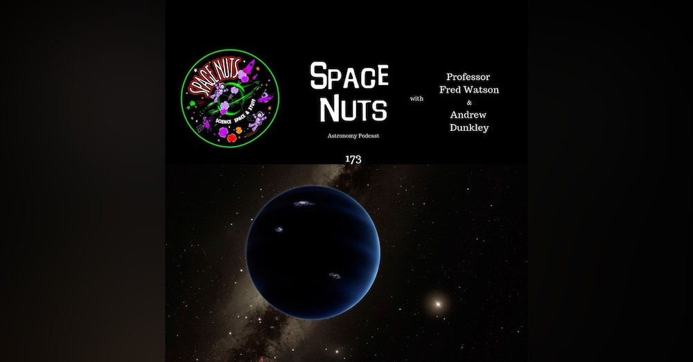 173: Planet 9 - A Whole New Theory