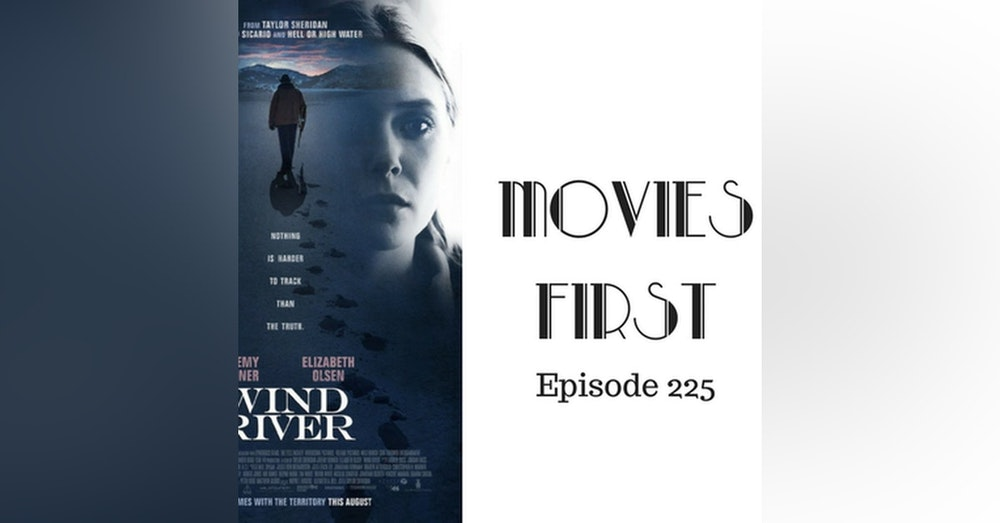 227: Wind River - Movies First with Alex First & Chris Coleman Episode 225