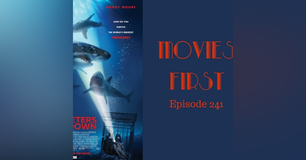 243: 47 Meters Down - Movies First with Alex First & Chris Coleman Episode 241