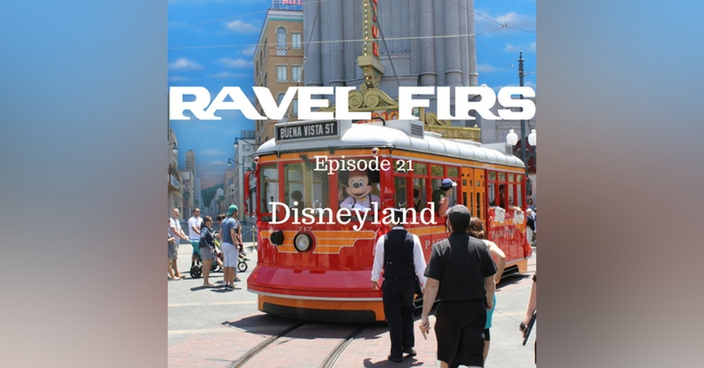 22: Disneyland - The Happiest Place On Earth - Travel First with Alex First & Chris Coleman Episode 21