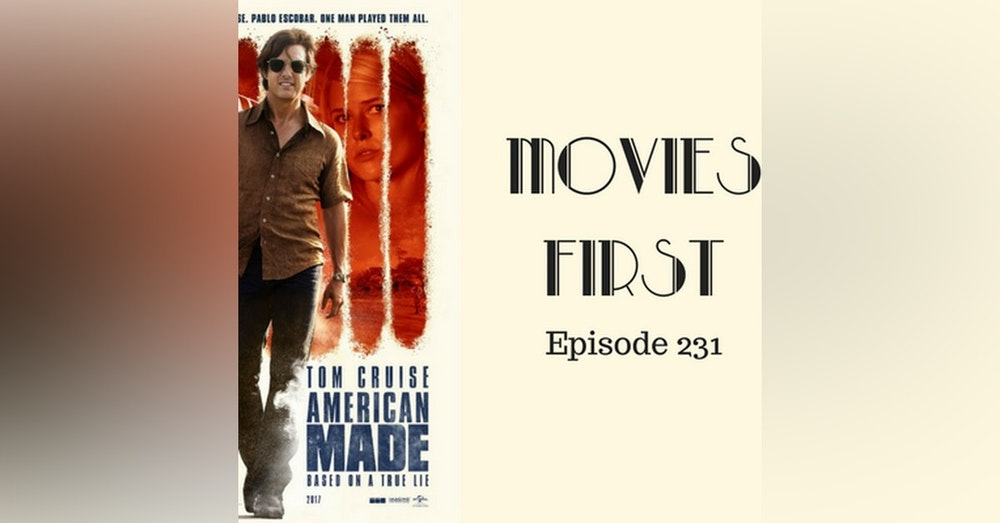233: American Made - Movies First with Alex First & Chris Coleman Episode 231