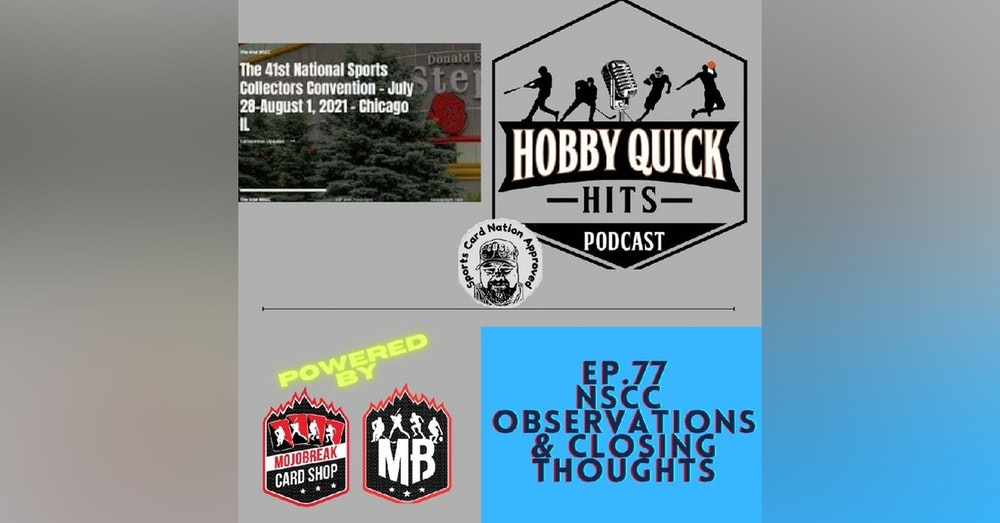 Hobby Quick Hits Ep.77 NSCC Observations & Closing Thoughts