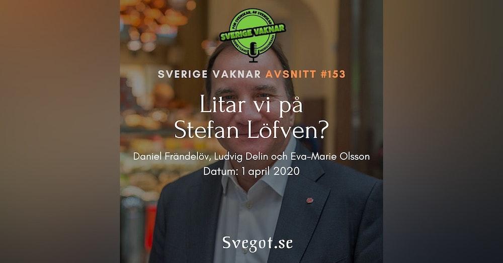 153. Litar vi på Stefan Löfven?