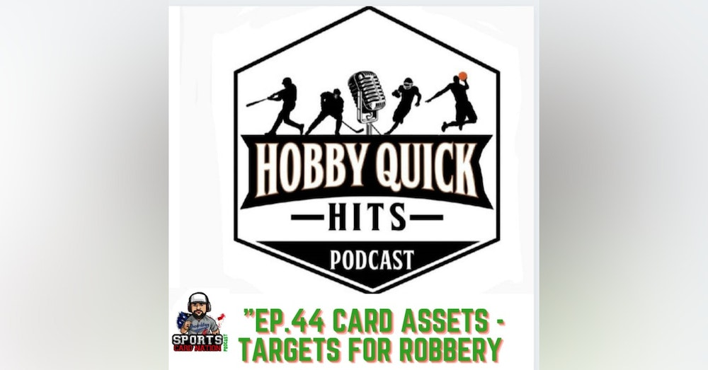 Hobby Quick Hits Ep.44 Card Assets/Targets for Robbery