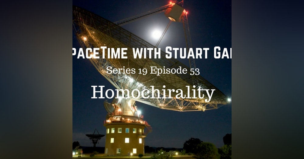 53: SpaceTime with Stuart Gary S19E53 - Homochirality
