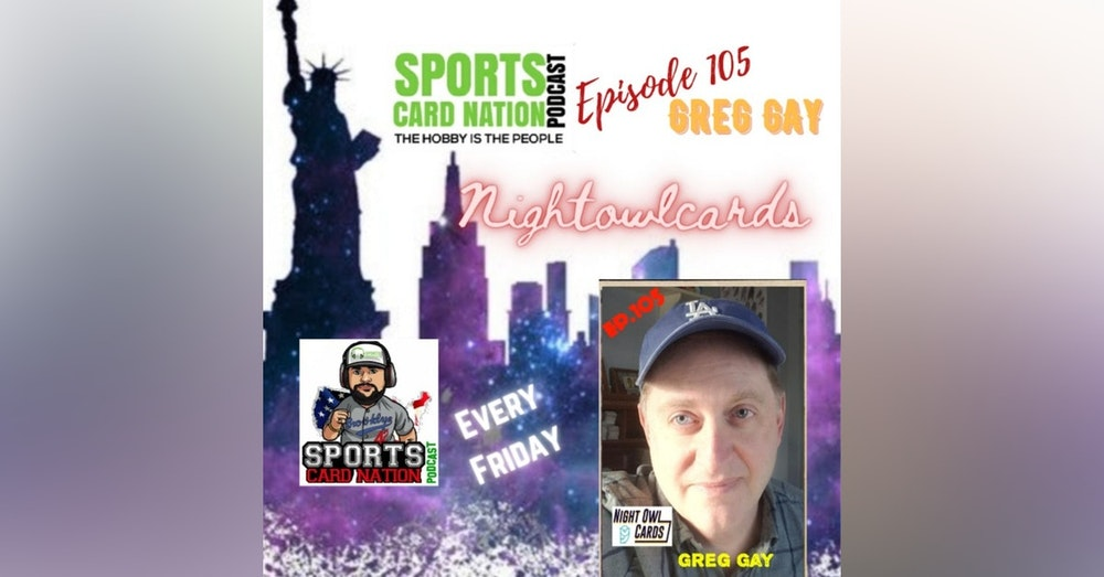 Ep.105 w/Greg Gay of Night Owl Cards