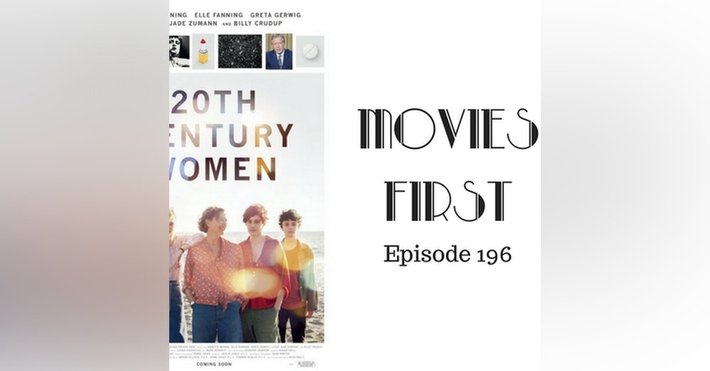 198: 20th Century Women - Movies First with Alex First & Chris Coleman Episode 196