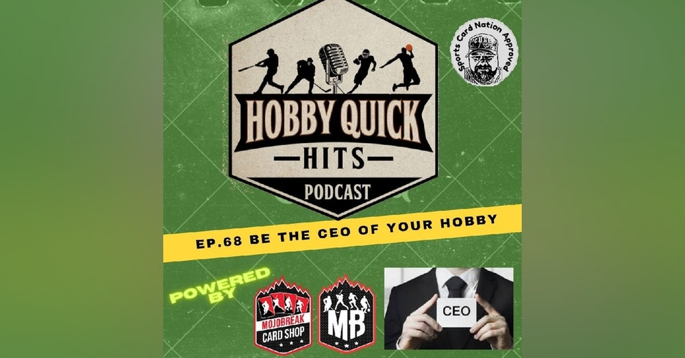 Hobby Quick Hits Ep.68 Be the CEO of your Hobby