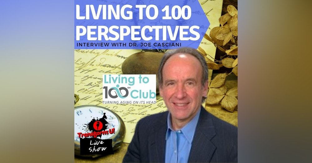 Fresh and Inspiring Perspectives on Living to 100 with Dr. Joe Casciani