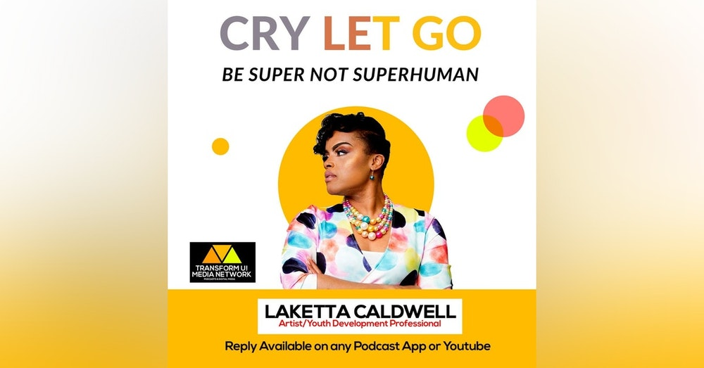 Cry Let Go for Peace to be Super Not Superhuman with LaKetta Caldwell