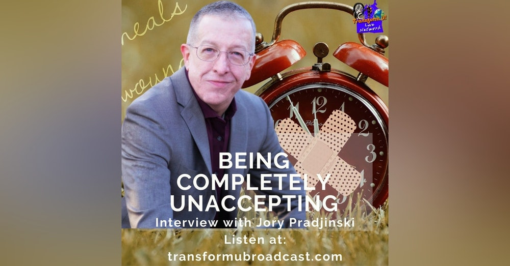 Episode 18: Being Completely Unaccepting
