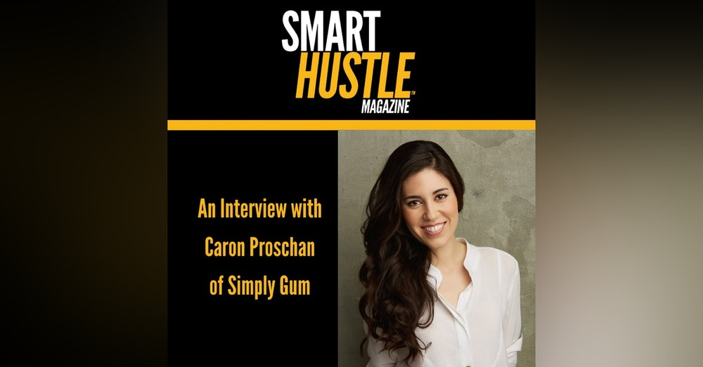 Exploring the Challenging Landscape of the Chewing Gum Industry with Caron Proschan of Simply Gum