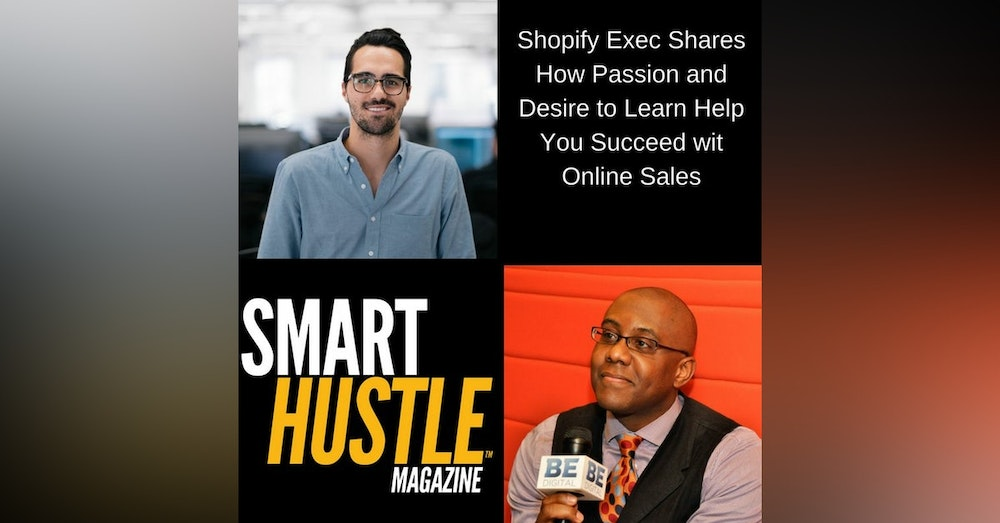 Shopify Exec Shares How Passion and Desire to Learn Help You Succeed with Online Sales