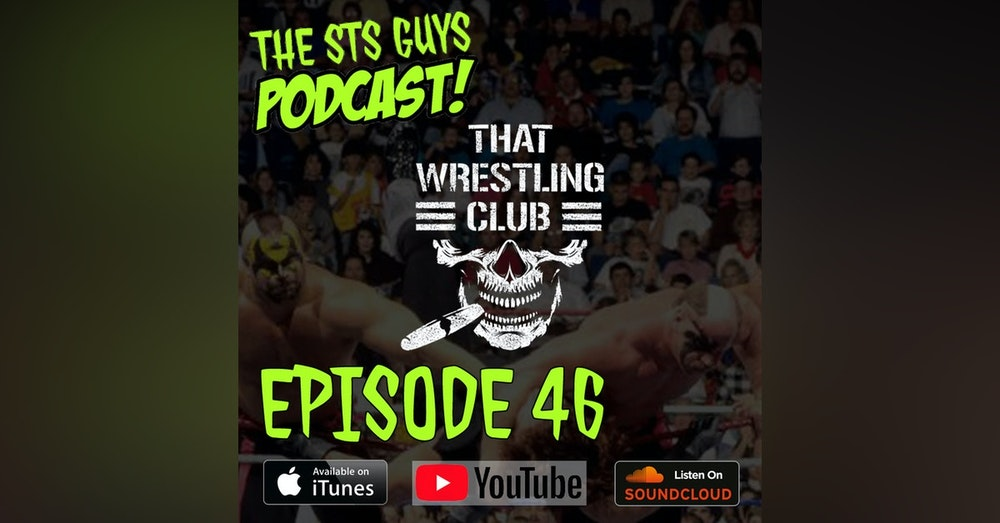 The STS Guys - Episode 46: That Wrestling Club