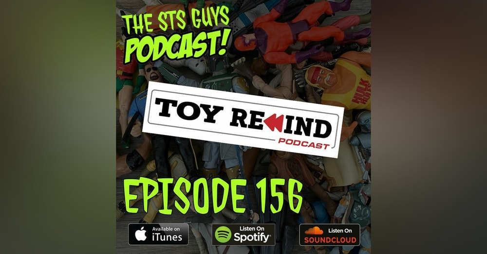 The STS Guys - Episode 156: Special Guests Toy Rewind Podcast