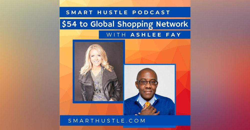 From $54 to a 6 Figure Shopping Network - with Ashlee Fay