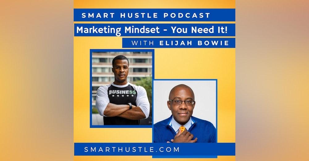 Marketing Mindset - You Need One - with Elijah Bowie