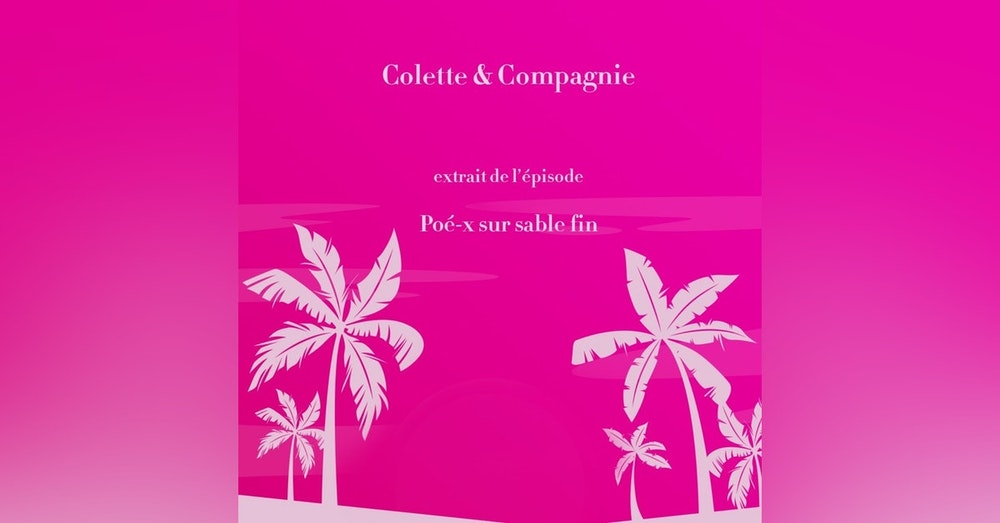 """*Colette & Compagnie* extrait de """"Poé-x sur sable fin"""""""