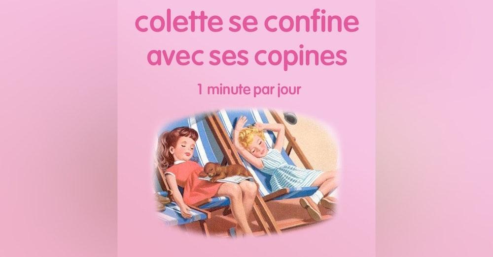 n°49 *Colette se confine avec ses copines* Marguerite. Deus Ex Machina.