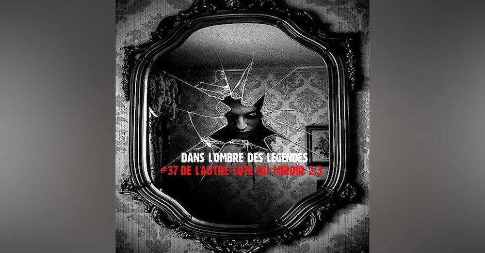 #37 S2E10 - De l'autre côté du miroir 2/3