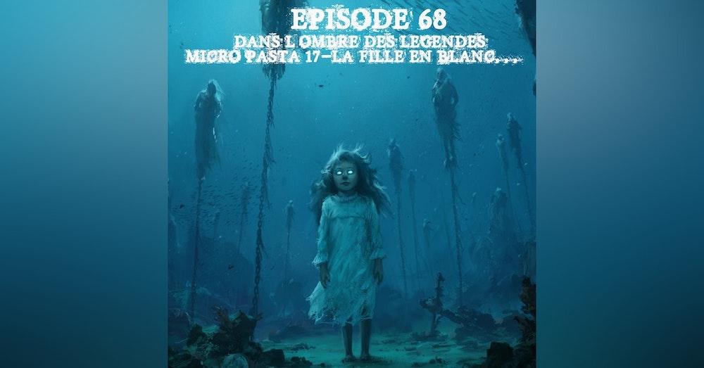 #68 Micro-Pasta 17- La fille en blanc..