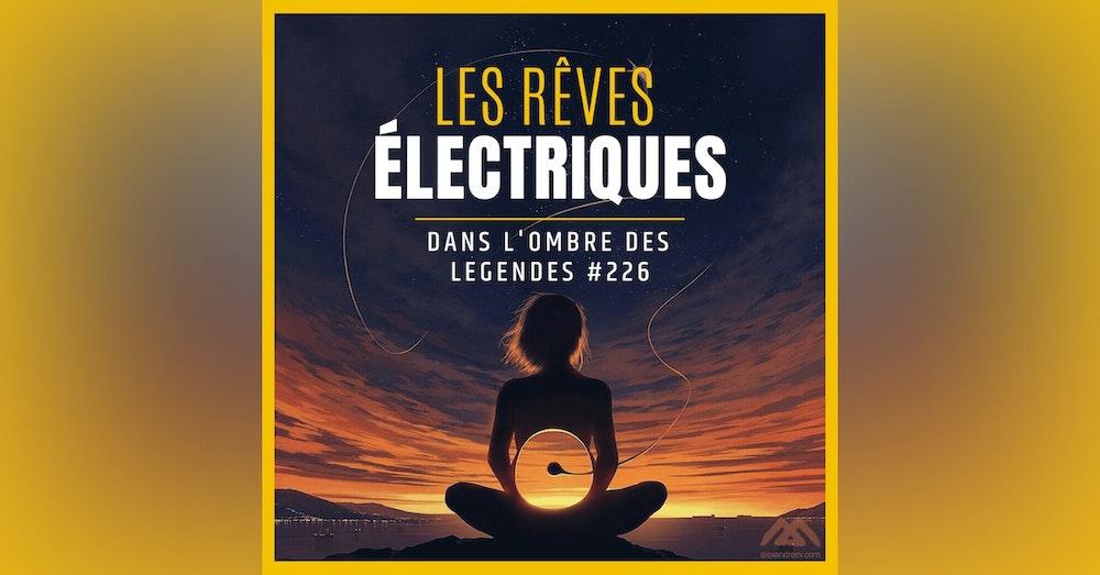 Dans l'ombre des légendes-226 Les rêves électriques...