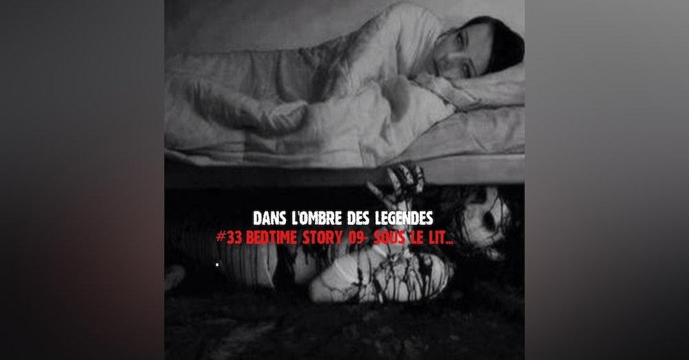 #33 Bonus-Bedtime story -09 sous le lit...
