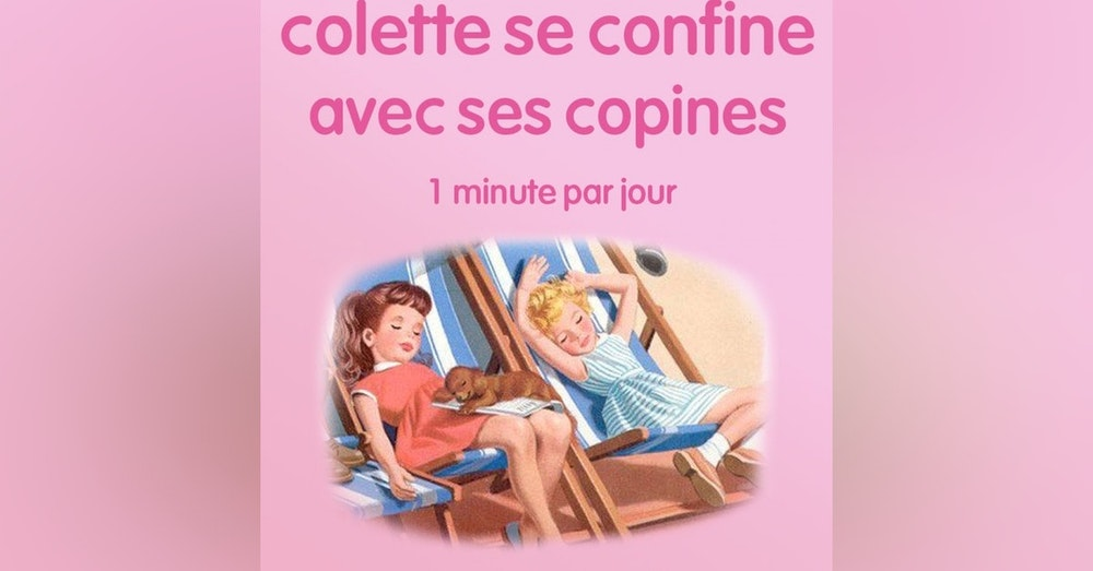 n°6 *Colette se confine avec ses copines* Déboires hiphopesques