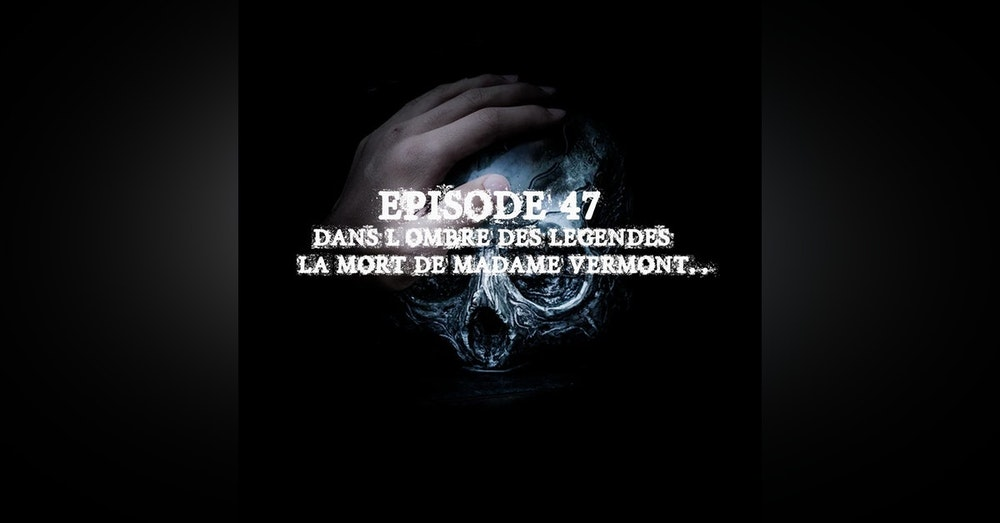 #47 S2E12- La mort de Madame Vermont...