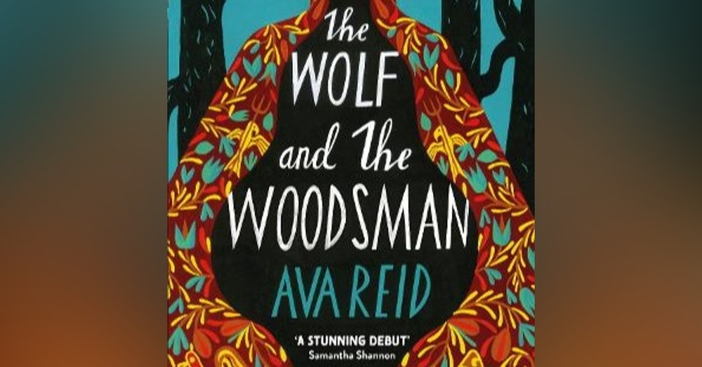 Episode 49: The Wolf and the Woodsman with Ava Reid.