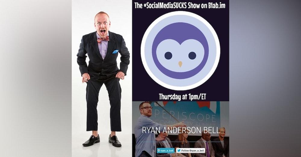 SocialBuzzONAIR - The Social Media SUCKS Show Ryan Anderson Bell Periscope Summit Founder