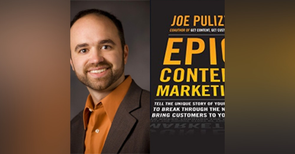 Episode 4 - Joe Pulizzi - Epic Content Marketing- How To Tell A Different Story