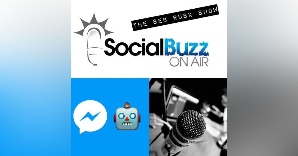 EPISODE 22 - The Seb Rusk Show - WTF is a Social Media Chat Bot?! : Chat Bots 101