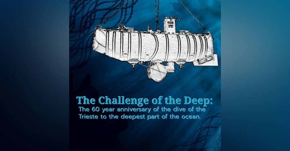 Challenge of the Deep - the 60th Anniversary of Don Walsh's Trip to the Mariana Trench