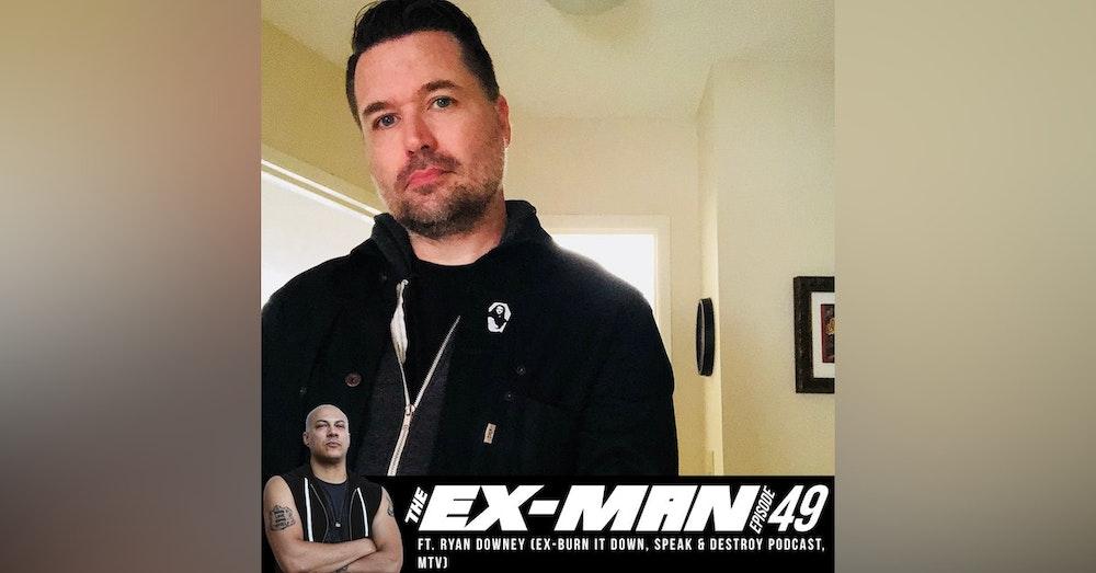 Ryan Downey (ex-Burn It Down, Superhero Mgmt, MTV, Speak & Destroy Podcast)