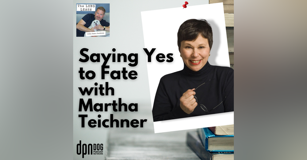 Saying Yes to Fate with Martha Teichner | The Long Leash #11