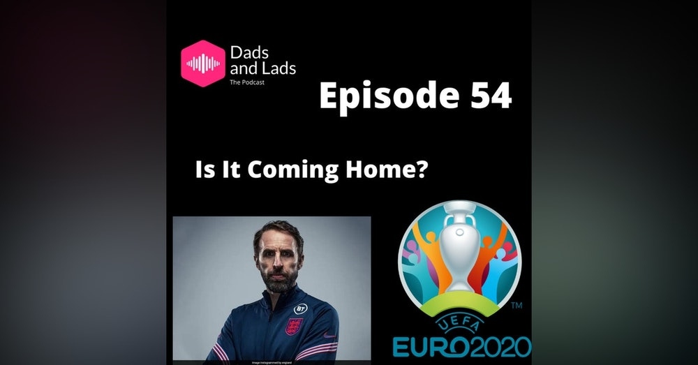 Episode 54 - Is It Coming Home?