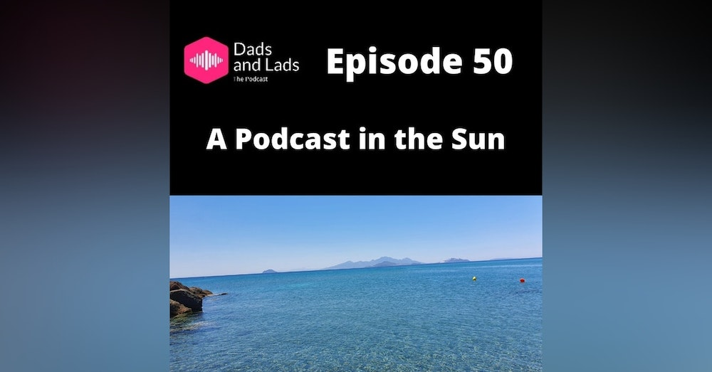 Episode 50 - A Podcast in the Sun