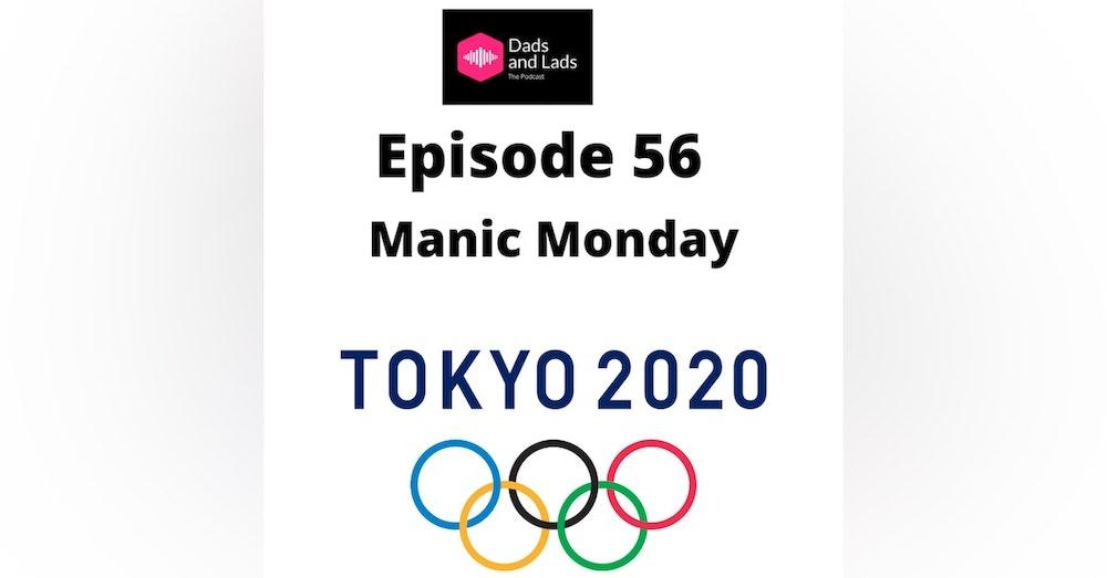 Episode 56 - Manic Monday