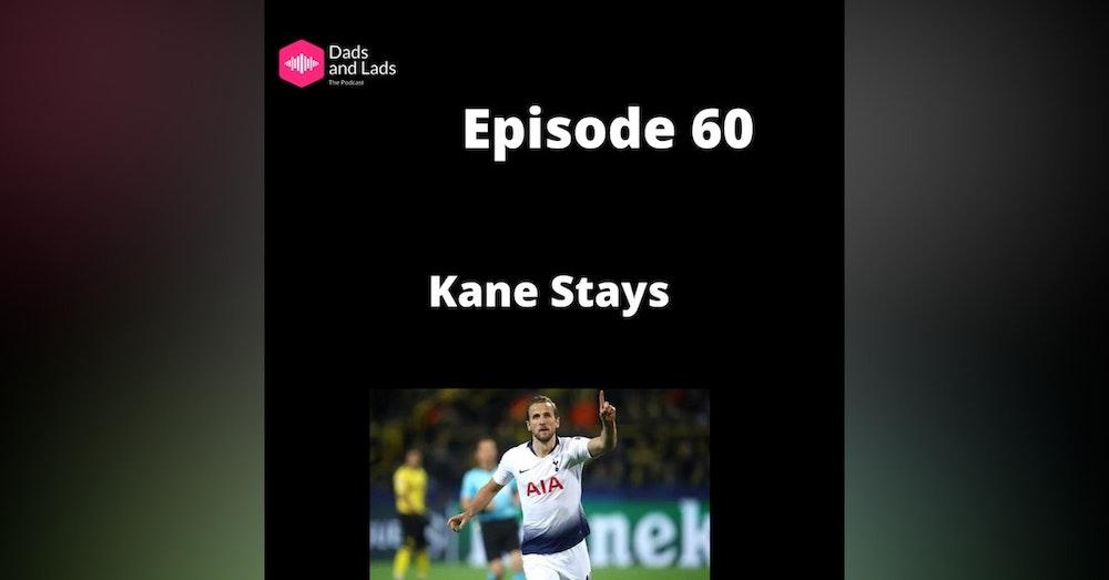Episode 60 - Kane Stays