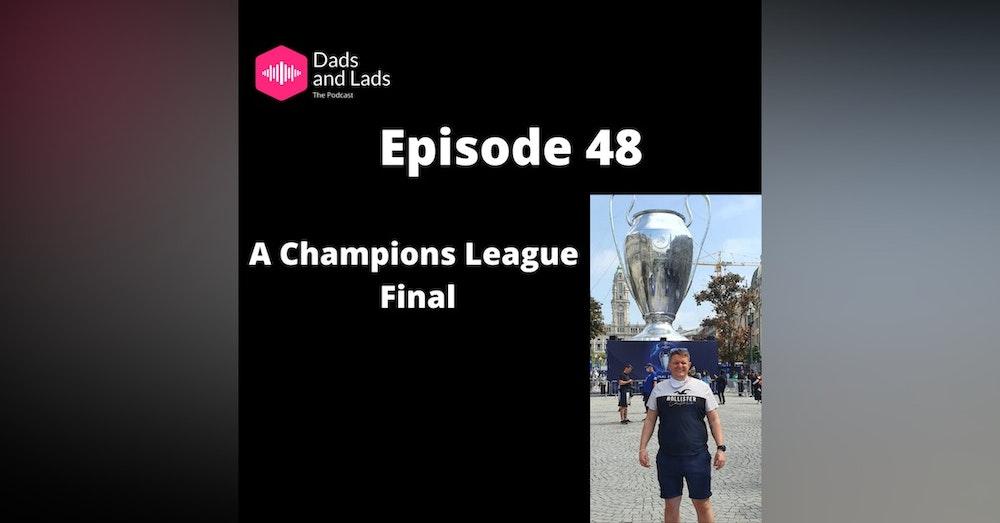 Episode 48 - A Champions League Final
