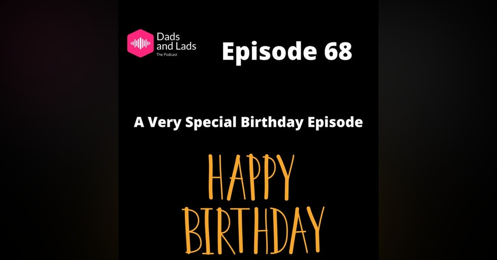 Episode 68 - A Very Special Birthday Episode