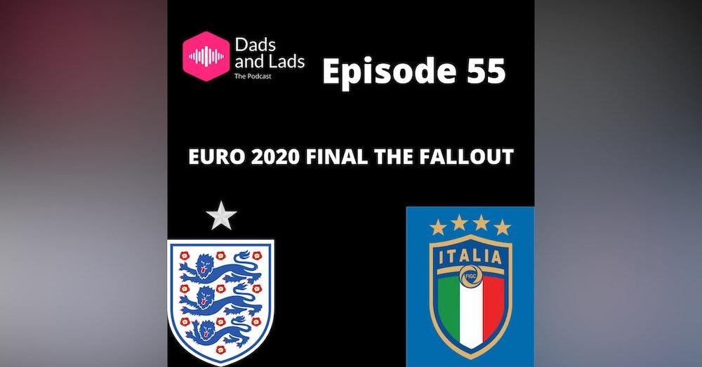 Episode 55 - Euro 2020 the  Final Fallout